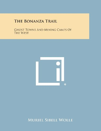 9781494117160: The Bonanza Trail: Ghost Towns and Mining Camps of the West