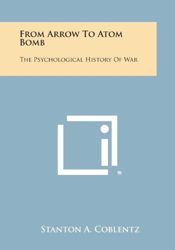 9781494117818: From Arrow to Atom Bomb: The Psychological History of War