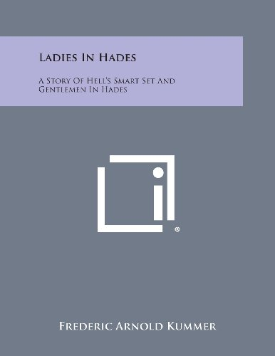 Ladies in Hades: A Story of Hell's: Kummer, Frederic Arnold