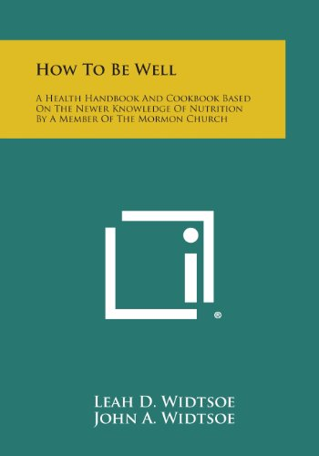 How to Be Well: A Health Handbook: Leah D Widtsoe,