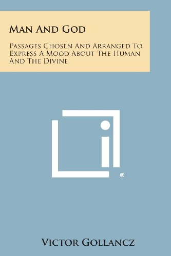 9781494119577: Man and God: Passages Chosen and Arranged to Express a Mood about the Human and the Divine
