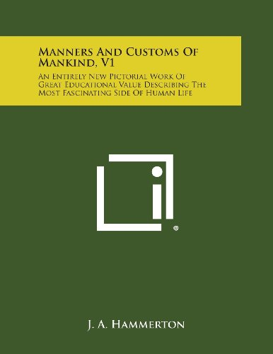 Manners and Customs of Mankind, V1: An: Hammerton, J. a.