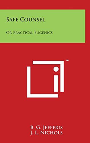 Safe Counsel: Or Practical Eugenics (Hardback): B G Jefferis,