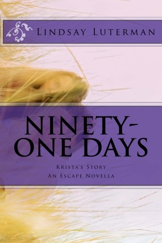 9781494201715: Ninety-One Days: Krista's Story (The Escape Series)