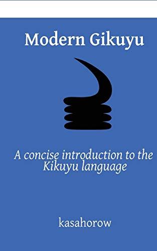 Modern Gikuyu: A concise introduction to the: kasahorow