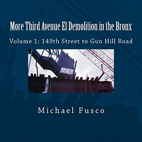 9781494207199: More Third Avenue El Demolition in the Bronx: Volume 1: 149th Street to Gun Hill Road