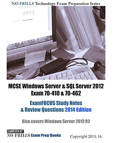 9781494209070: MCSE Windows Server & SQL Server 2012 Exam 70-410 & 70-462 ExamFOCUS Study Notes & Review Questions 2014 Edition: Also covers Windows Server 2012 R2