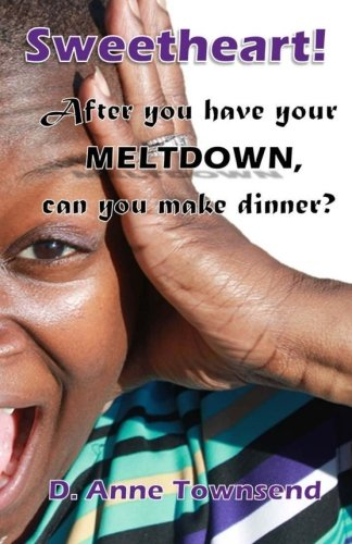 9781494209469: Sweetheart! After you have your meltdown, can you make dinner?: Forget the how-to books, this is about what mothers around the world really think.