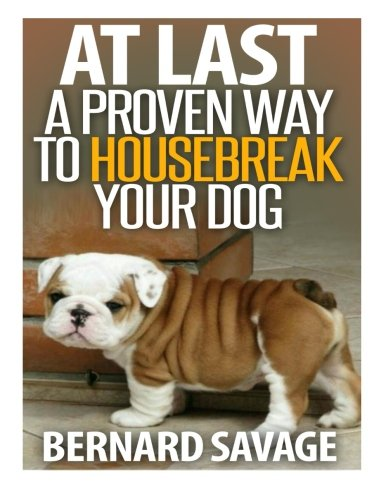9781494214005: At Last a Proven Way To Housebreak Your Dog: How To Housebreak Your Dog The Easy Way