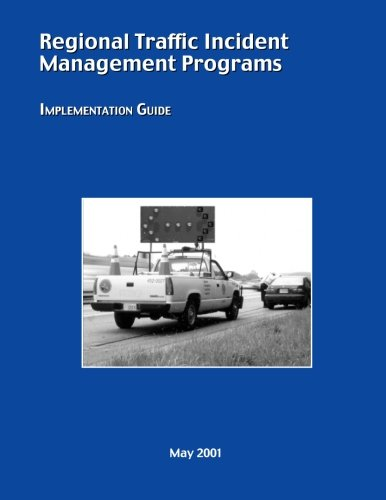 Regional Traffic Incident Management Programs: Implementation Guide: Transportation, U.S. ...