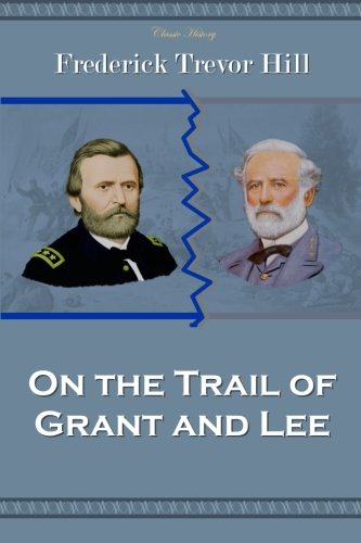 9781494215835: On the Trail of Grant and Lee (Classic History)