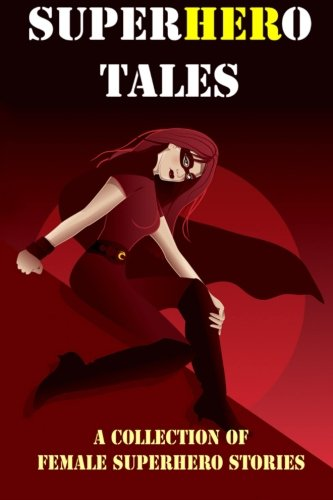 SuperHERo Tales: A Collection of Female Superhero: Rebecca Fyfe; Lizzie