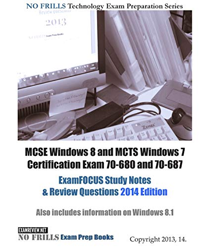 9781494221614: MCSE Windows 8 and MCTS Windows 7 Certification Exam 70-680 and 70-687 ExamFOCUS Study Notes & Review Questions 2014 Edition: Also includes ... 8.1 (No Frills Technology Exam Preparation)