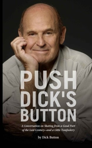 9781494223472: Push Dick's Button: A Conversation on Skating from a Good Part of the Last Century--and a Little Tomfoolery