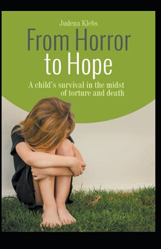 9781494223762: From Horror to Hope: A child's survival in the midst of torture and death