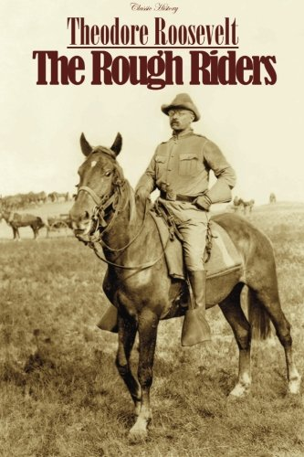 The Rough Riders (Classic History): Roosevelt, Theodore