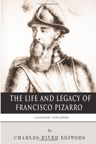9781494225902: Legendary Explorers: The Life and Legacy of Francisco Pizarro
