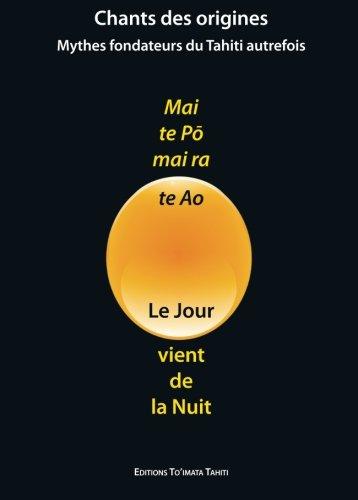 9781494226541: Mai te Po, mai ra te Ao - Le Jour vient de la Nuit: Mythes fondateurs du Tahiti autrefois (French Edition)