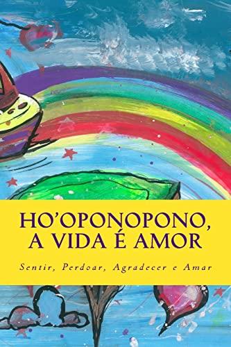 9781494226619: Ho'oponopono, a vida e amor: Sentir, Perdoar, Agradecer e Amar