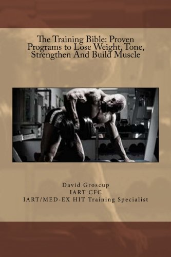9781494227692: The Training Bible: Proven Programs to Lose Weight Tone, Strengthen And Build Muscle