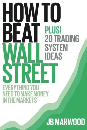 9781494228170: How to Beat Wall Street: Everything You Need to Make Money in the Markets Plus! 20 Trading System Ideas