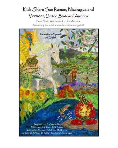 9781494228958: Kids Share San Ramon, Nicaragua and Vermont, United States of America: From North America to Central America, Awakening the artist and author inside ... (Volume 2) (English and Spanish Edition)