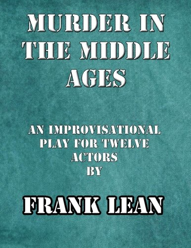 9781494230845: Murder in the Middle Ages: An improvisational murder mystery play for twelve actors (Murder Mystery Plays) (Volume 3)