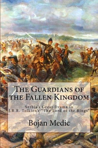 """The Guardians of the Fallen Kingdom: Serbia's Great Drama in J.R.R. Tolkien's """"The Lord..."""