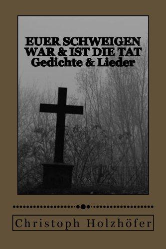 9781494231712: Euer Schweigen war & ist die Tat: Gedichte & Lieder (German Edition)