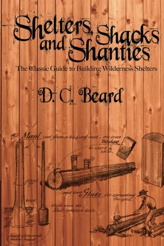 9781494233594: Shelters, Shacks, and Shanties: The Classic Guide to Building Wilderness Shelter