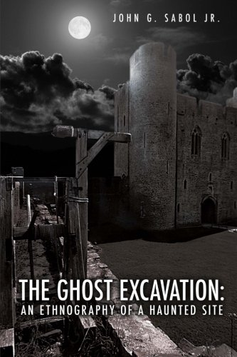 The Ghost Excavation: An Ethnography of a Haunted Site: Sabol Jr, John G