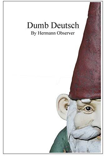 Dumb Deutsch: Absurd German Language Errors (auch für deutsche Leser geeignet): Hermann Observer