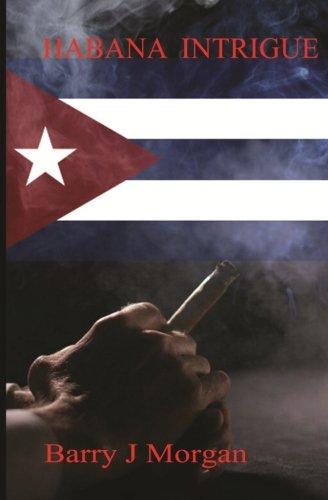 Habana Intrigue: Barry J Morgan