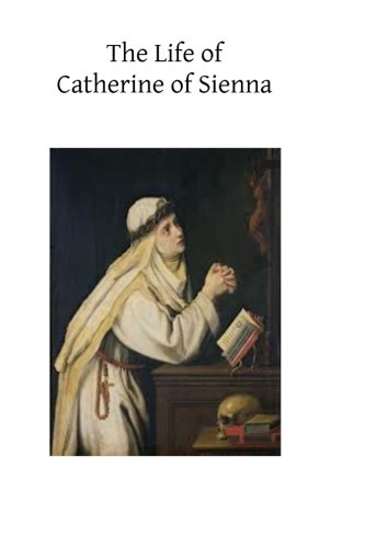 9781494237219: The Life of Catherine of Sienna: By Her Confessor the Blessed Raymond of Capua