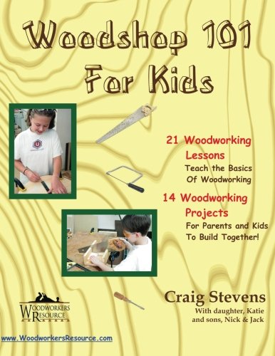 9781494237943: Woodshop 101 For Kids: 21 Woodworking Lessons: Teach the Basics of Woodworking. 14 Woodworking Projects For Parents and Kids To Build Together