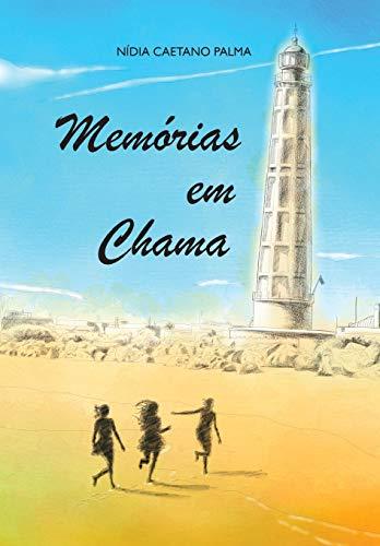 9781494241940: Memorias em chama: Viver no passado nao permitindo que o presente se reflita num futuro saudavel (Portuguese Edition)