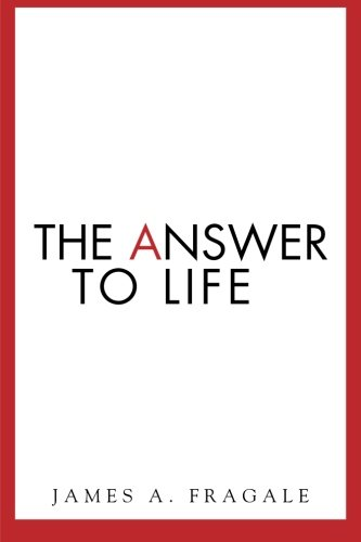 The Answer to Life: James A. Fragale