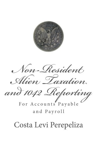 9781494246051: Non-resident Alien Taxation and 1042 reporting: for Accounts Payable and Payroll