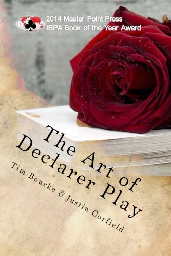 The Art of Declarer Play: Bourke, Tim; Corfield, Justin