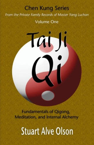 9781494247867: Tai Ji Qi: Fundamentals of Qigong, Meditation, and Internal Alchemy (Chen Kung Series: From the Private Family Records of Master Yang Luchan) (Volume 1)