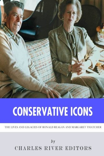 9781494248345: Conservative Icons: The Lives and Legacies of Ronald Reagan and Margaret Thatcher