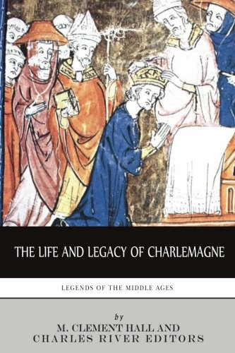 9781494248772: Legends of the Middle Ages: The Life and Legacy of Charlemagne