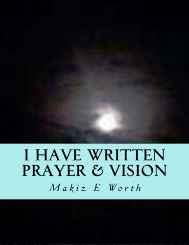 I Have Written Prayer & Vision (Volume 7): Crawley, Mary A; Worth, Makiz E