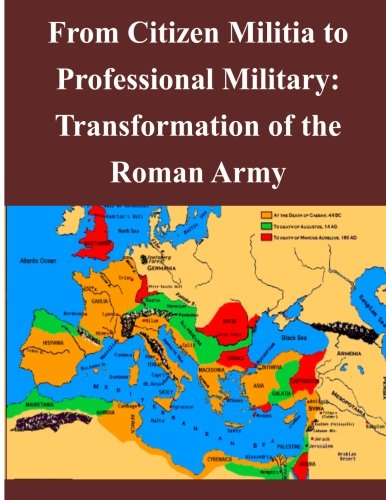 9781494255572: From Citizen Militia to Professional Military: Transformation of the Roman Army