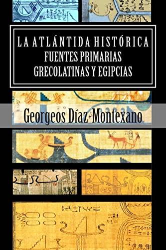 9781494267643: LA ATLÁNTIDA HISTÓRICA. Fuentes primarias grecolatinas y egipcias: Compendio del Epítome de la Atlántida Histórico-Científica. Evidencias y pruebas ... Volume 3 (Atlantología Histórico-Científica)