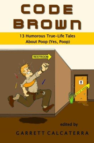 9781494268770: Code Brown: 13 Humorous True-Life Tales About Poop (Yes, Poop)