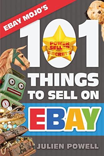 eBay Mojo - 101 Things to Sell on eBay: eBay Mojo Powerseller Secrets: Julien Powell
