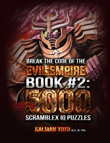 Break the Code of the Evil Empire Book #2: 5000 Scramblex IQ Puzzles: Kalman Toth M. A. M. Phil.