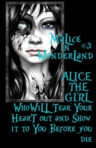 9781494274450: Malice In Wonderland #3: Alice the Girl Who Will Tear Your Heart Out and Show It To You Before You Die