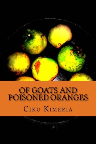 9781494275853: Of goats and poisoned oranges: More surprises than Thika road